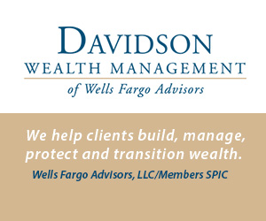 Davidson Wealth Management of Wells Fargo Advisors. We help clients build, manage, protect and transition wealth.